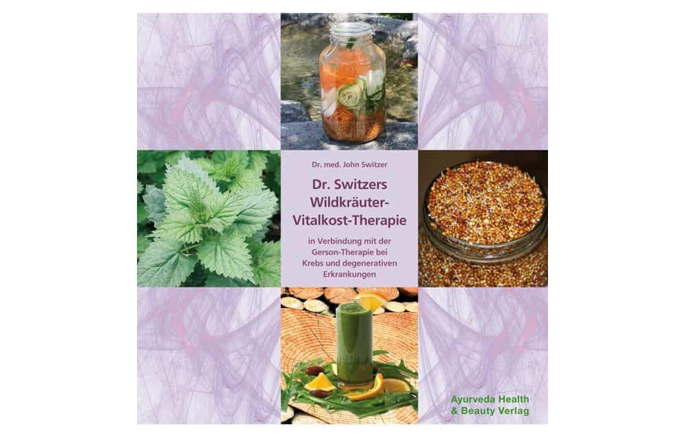 Dr. Switzers Wildkräuter-Vitalkost-Therapie – in Verbindung mit der Gerson-Therapie bei Krebs und degenerativen Erkrankungen